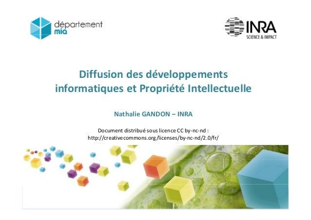 Diffusion des développements i f i ié é ll llinformatiques et Propriété Intellectuelle Nathalie GANDON – INRA Document dis...