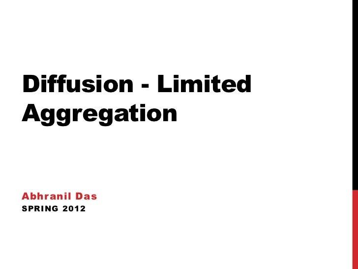 Diffusion - LimitedAggregationAbhranil DasSPRING 2012