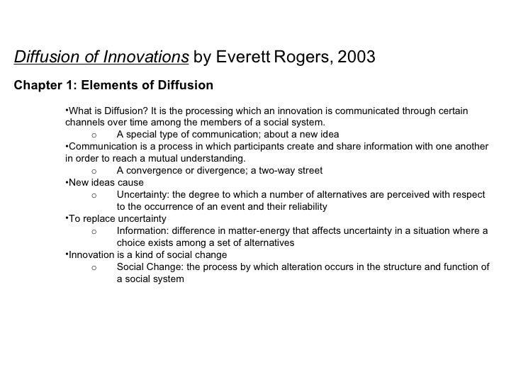 <ul><li>Diffusion of Innovations   by Everett Rogers, 2003 </li></ul><ul><li>Chapter 1: Elements of Diffusion </li></ul><u...