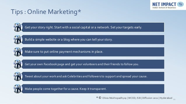 Tips : Online Marketing*    Get your story right. Start with a social capital or a network. Set your targets early.    Bui...
