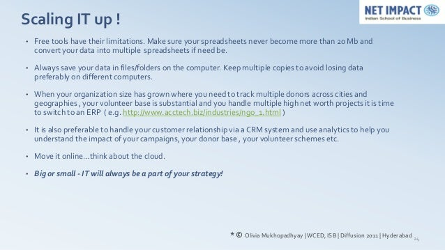 Scaling IT up !•   Free tools have their limitations. Make sure your spreadsheets never become more than 20 Mb and    conv...