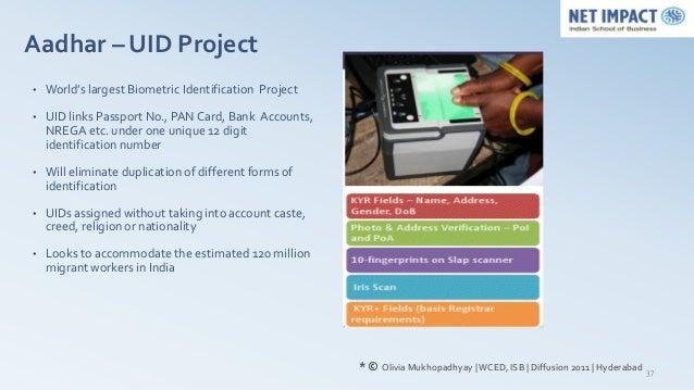 Aadhar – UID Project•   World's largest Biometric Identification Project•   UID links Passport No., PAN Card, Bank Account...