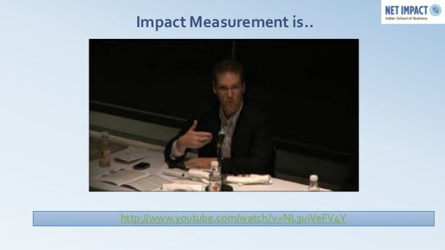 Impact Measurement is..http://www.youtube.com/watch?v=NL3uiVeFV4Y