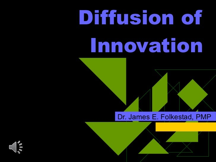 Diffusion of Innovation Dr. James E. Folkestad, PMP