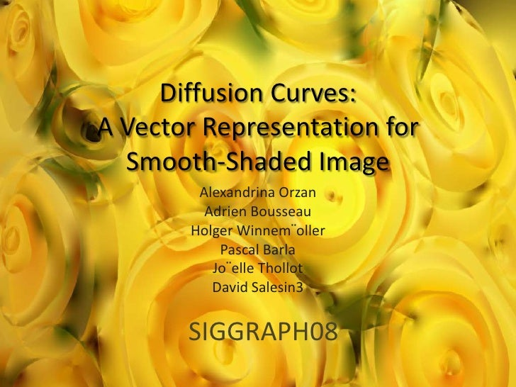 Diffusion Curves: A Vector Representation for Smooth-Shaded Image<br />Alexandrina Orzan<br />AdrienBousseau<br />HolgerWi...