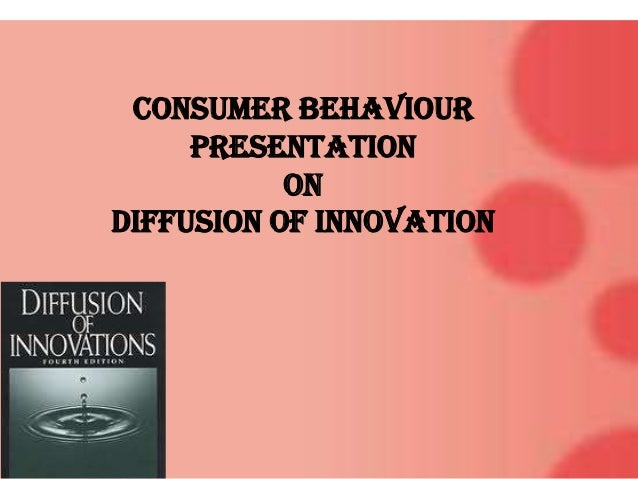 CONSUMER BEHAVIOUR     PRESENTATION           ONDIFFUSION OF INNOVATION