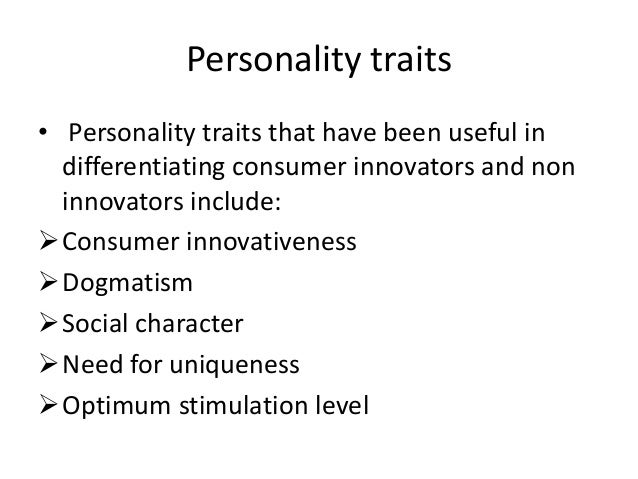 Personality traits• Personality traits that have been useful in  differentiating consumer innovators and non  innovators i...