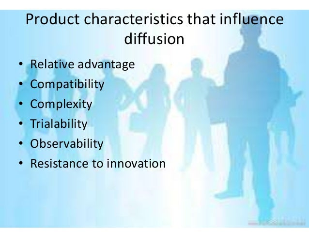 Product characteristics that influence                 diffusion•   Relative advantage•   Compatibility•   Complexity•   T...