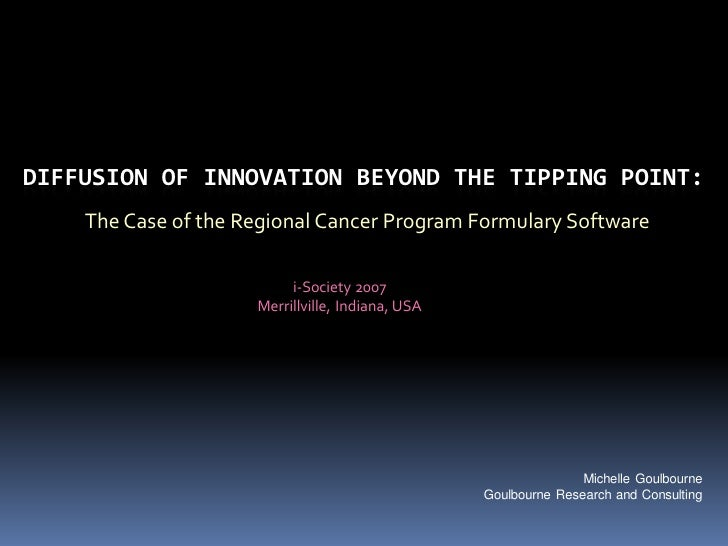 DIFFUSION OF INNOVATION BEYOND THE TIPPING POINT:     The Case of the Regional Cancer Program Formulary Software          ...