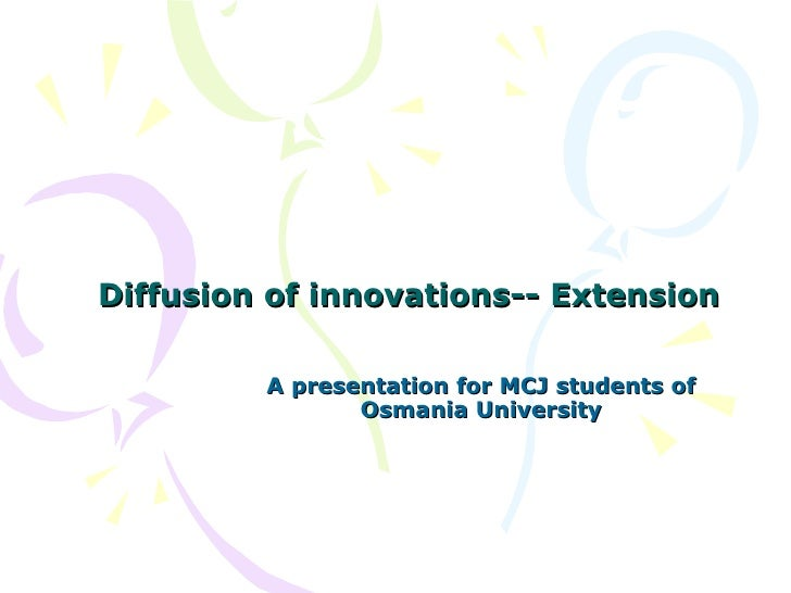 Diffusion of innovations-- Extension A presentation for MCJ students of Osmania University