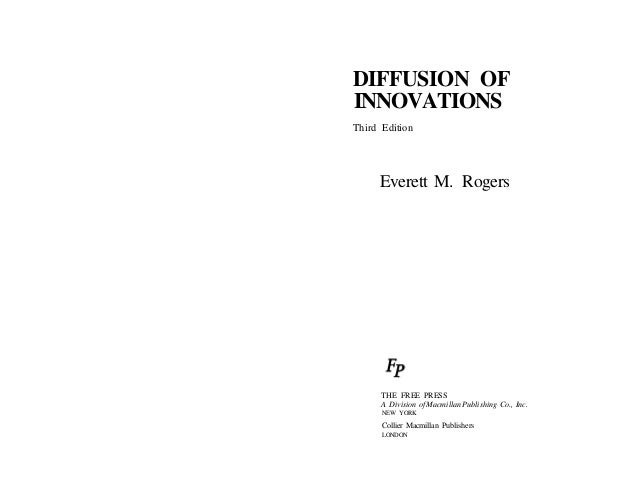 DIFFUSION OFINNOVATIONSThird Edition     Everett M. Rogers      THE FREE PRESS      A Division of Macmillan Publishing Co....