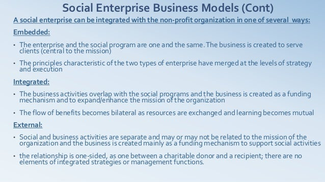 Social Enterprise Business Models (Cont)A social enterprise can be integrated with the non-profit organization in one of s...