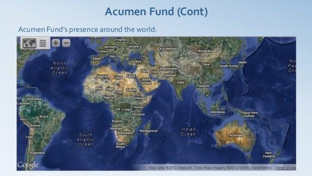 Acumen Fund (Cont)Acumen Fund's presence around the world: