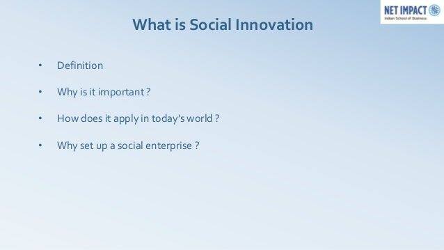 What is Social Innovation•   Definition•   Why is it important ?•   How does it apply in today's world ?•   Why set up a s...