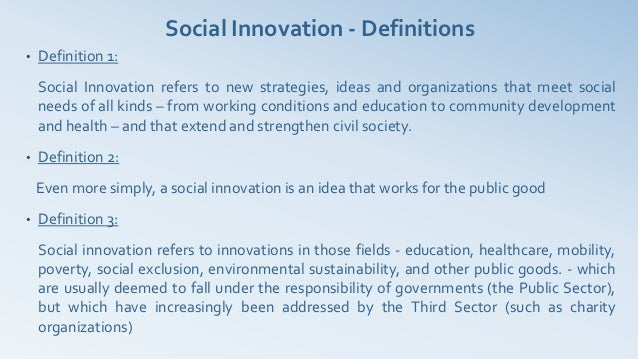 Social Innovation - Definitions•   Definition 1:    Social Innovation refers to new strategies, ideas and organizations th...
