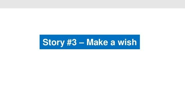 Story #3 – Make a wish                 •