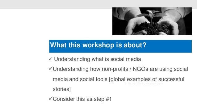 What this workshop is about?                             • Understanding what is social mediaUnderstanding how non-profi...
