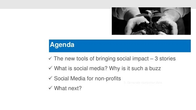 Agenda                                 • The new tools of bringing social impact – 3 stories What is social media? Why i...