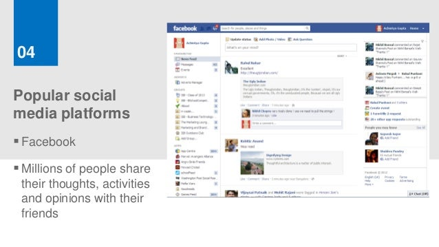 04Popular socialmedia platforms Facebook Millions of people share their thoughts, activities and opinions with their fri...