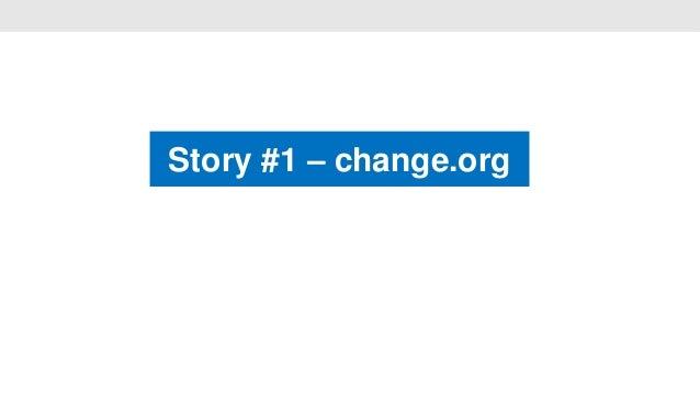 Story #1 – change.org                •