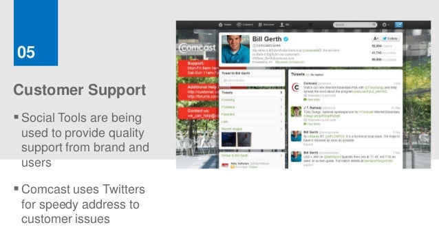 05Customer Support Social Tools are being used to provide quality support from brand and users Comcast uses Twitters for...