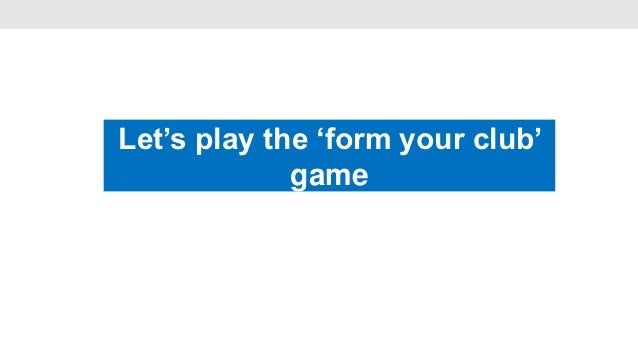 Let's play the 'form your club'                    •             game