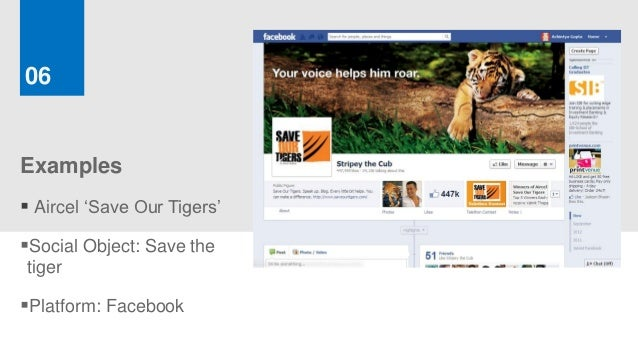 06Examples Aircel 'Save Our Tigers'Social Object: Save thetigerPlatform: Facebook