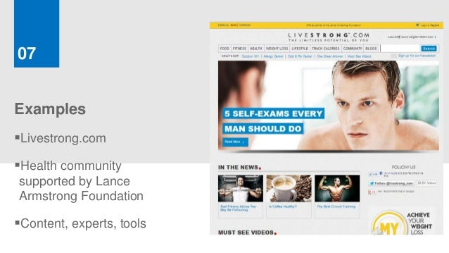07ExamplesLivestrong.comHealth communitysupported by LanceArmstrong FoundationContent, experts, tools