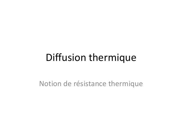Diffusion thermique  Notion de résistance thermique