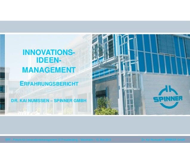 Dr. Kai Numssen | SPINNER GmbHDIFI – Forum für Innovationsmanagement @ Freudenberg – Weinheim – 15. Mai 2013INNOVATIONS-ID...