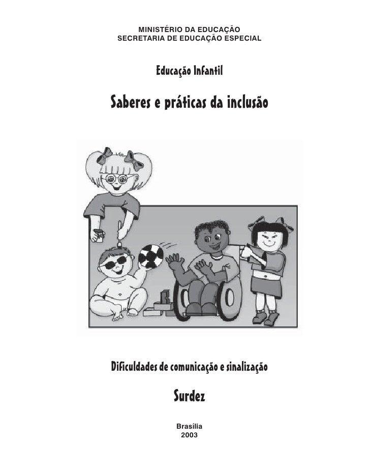 MINISTÉRIO DA EDUCAÇÃO  SECRETARIA DE EDUCAÇÃO ESPECIAL               Educação Infantil  Saberes e práticas da inclusão   ...