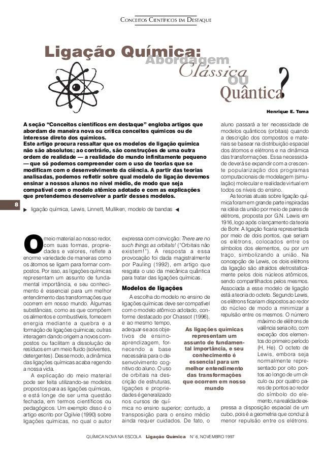 8 OU Ligação Química:Abordagem ?Clássica Quântica QUÍMICA NOVA NA ESCOLA Ligação Química N° 6, NOVEMBRO 1997 O meio materi...