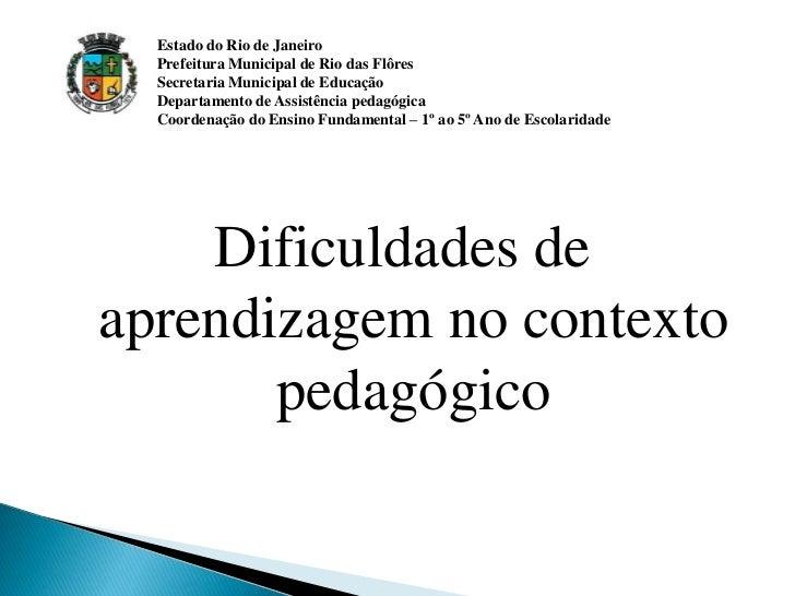 Estado do Rio de Janeiro  Prefeitura Municipal de Rio das Flôres  Secretaria Municipal de Educação  Departamento de Assist...