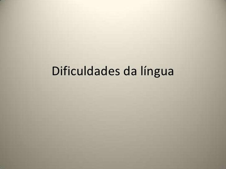 Dificuldades da língua<br />
