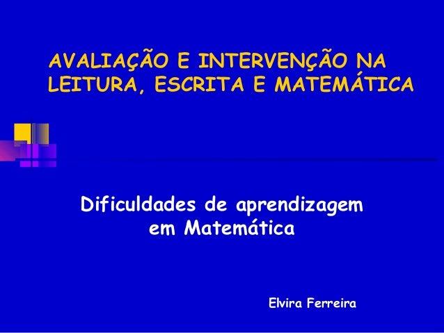AVALIAÇÃO E INTERVENÇÃO NALEITURA, ESCRITA E MATEMÁTICA  Dificuldades de aprendizagem          em Matemática              ...
