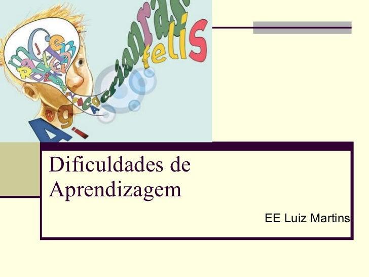 Dificuldades de Aprendizagem EE Luiz Martins