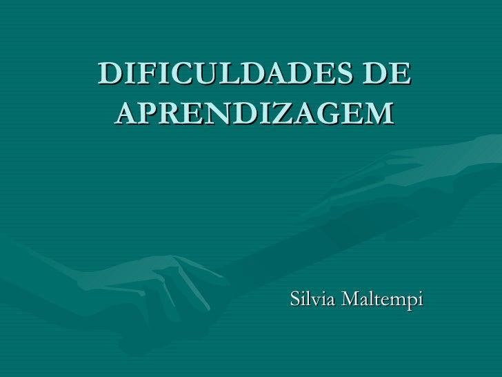 DIFICULDADES DE APRENDIZAGEM Silvia Maltempi