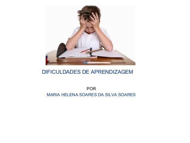 DIFICULDADES DE APRENDIZAGEM POR MARIA HELENA SOARES DA SILVA SOARES