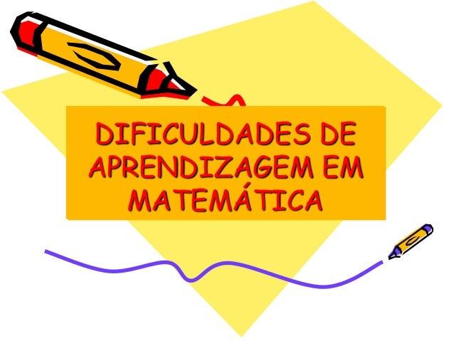 DIFICULDADES DE APRENDIZAGEM EM MATEMÁTICA