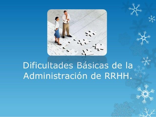 Dificultades Básicas de laAdministración de RRHH.