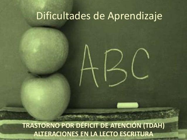 TRASTORNO POR DÉFICIT DE ATENCIÓN (TDAH)ALTERACIONES EN LA LECTO ESCRITURADificultades de Aprendizaje1