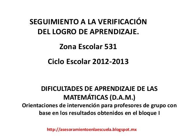 SEGUIMIENTO A LA VERIFICACIÓN    DEL LOGRO DE APRENDIZAJE.               Zona Escolar 531         Ciclo Escolar 2012-2013 ...
