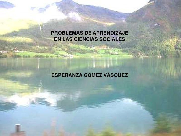PROBLEMAS DE APRENDIZAJE  EN LAS CIENCIAS SOCIALES     ESPERANZA GÓMEZ VÁSQUEZ