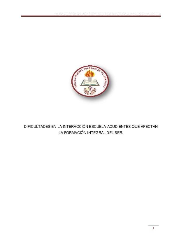 DIFICULTADES EN LA INTERACCIÓN ESCUELA-ACUDIENTESDIFICULTADES EN LA INTERACCIÓN ESCUELA-ACUDIENTES QUE AFECTAN            ...