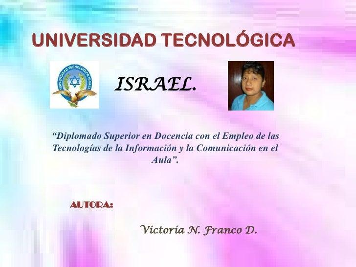 """UNIVERSIDAD TECNOLÓGICA<br />ISRAEL.<br />""""Diplomado Superior en Docencia con el Empleo de las Tecnologías de la Informaci..."""