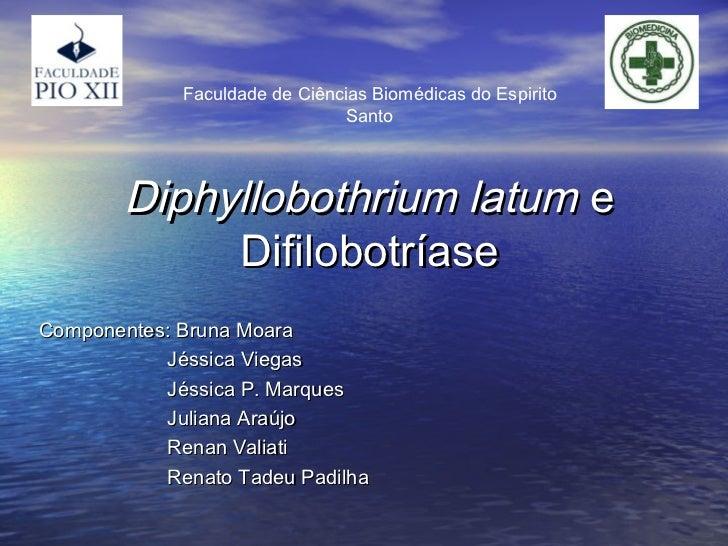 Faculdade de Ciências Biomédicas do Espirito                                Santo        Diphyllobothrium latum e         ...
