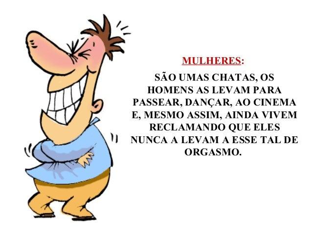 MULHERES: SÃO UMAS CHATAS, OS HOMENS AS LEVAM PARA PASSEAR, DANÇAR, AO CINEMA E, MESMO ASSIM, AINDA VIVEM RECLAMANDO QUE E...