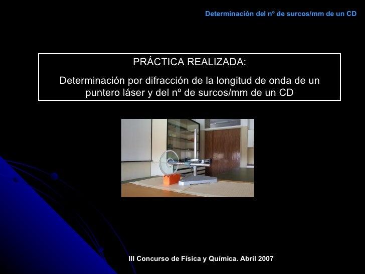 PRÁCTICA REALIZADA: Determinación por difracción de la longitud de onda de un puntero láser y del nº de surcos/mm de un CD