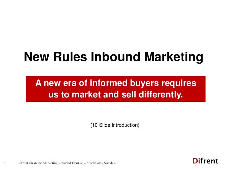 1<br />New Rules Inbound Marketing<br />A new era of informed buyers requires <br />us to market and sell differently.<br ...