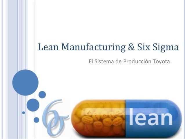 Lean Manufacturing & Six Sigma          El Sistema de Producción Toyota                                  Cuna del Ingenio ...